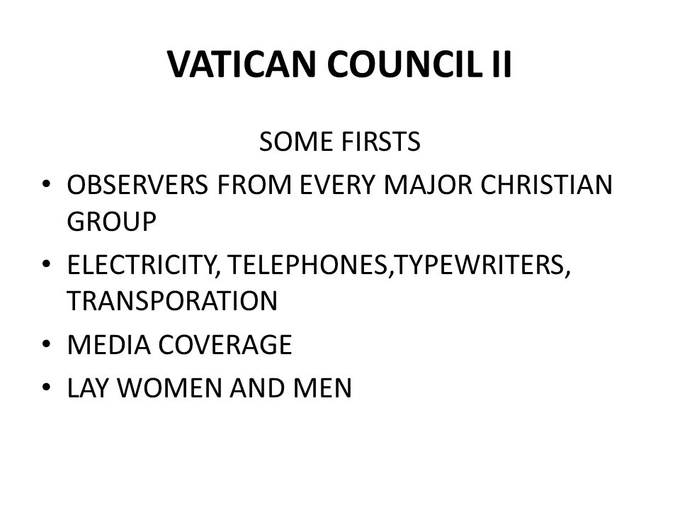 VATICAN COUNCIL II SOME FIRSTS OBSERVERS FROM EVERY MAJOR CHRISTIAN GROUP ELECTRICITY, TELEPHONES,TYPEWRITERS, TRANSPORATION MEDIA COVERAGE LAY WOMEN AND MEN