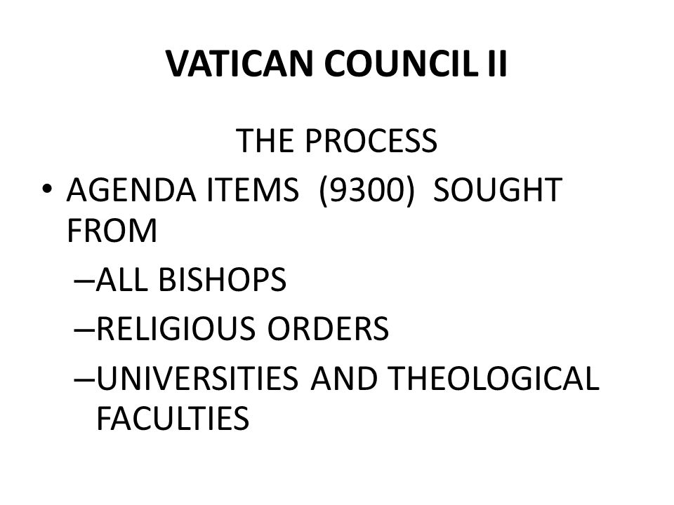 VATICAN COUNCIL II THE PROCESS AGENDA ITEMS (9300) SOUGHT FROM – ALL BISHOPS – RELIGIOUS ORDERS – UNIVERSITIES AND THEOLOGICAL FACULTIES