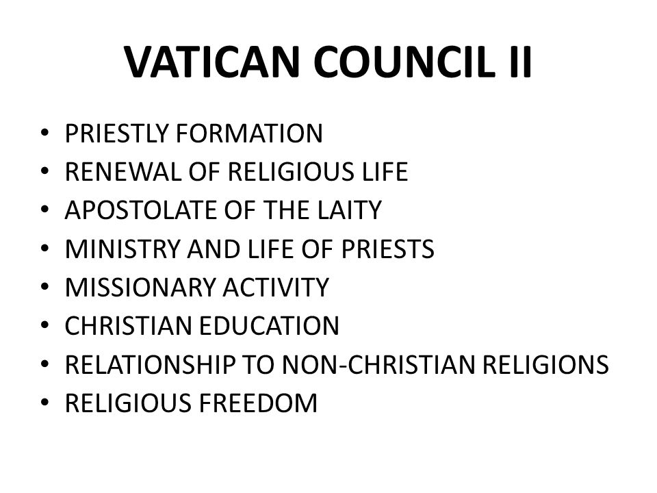 VATICAN COUNCIL II PRIESTLY FORMATION RENEWAL OF RELIGIOUS LIFE APOSTOLATE OF THE LAITY MINISTRY AND LIFE OF PRIESTS MISSIONARY ACTIVITY CHRISTIAN EDUCATION RELATIONSHIP TO NON-CHRISTIAN RELIGIONS RELIGIOUS FREEDOM