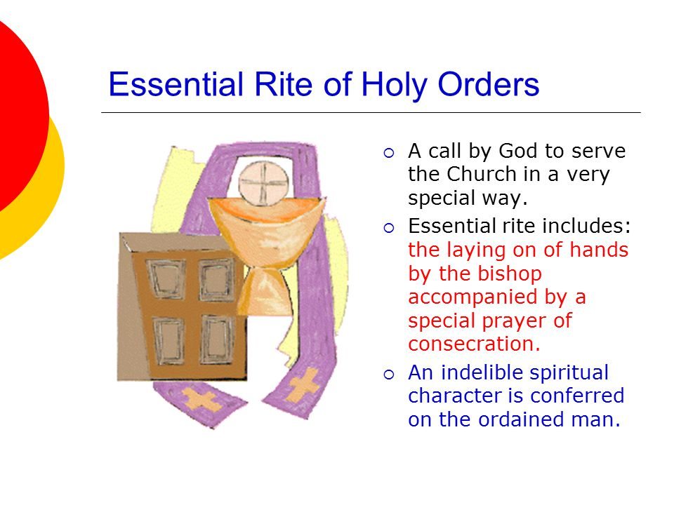 Essential Rite of Holy Orders  A call by God to serve the Church in a very special way.
