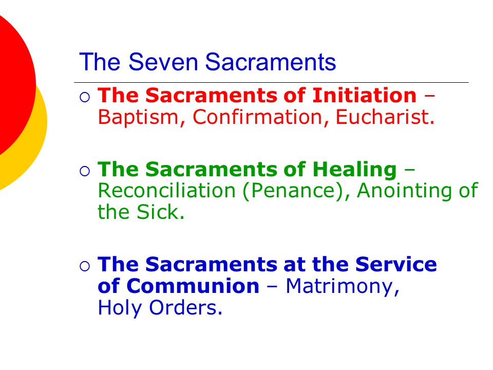 Sacraments of Initiation  Baptism – brings new life in Christ.