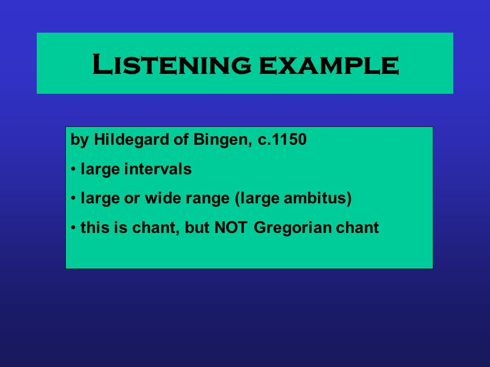 Listening example by Hildegard of Bingen, c.1150 large intervals large or wide range (large ambitus) this is chant, but NOT Gregorian chant