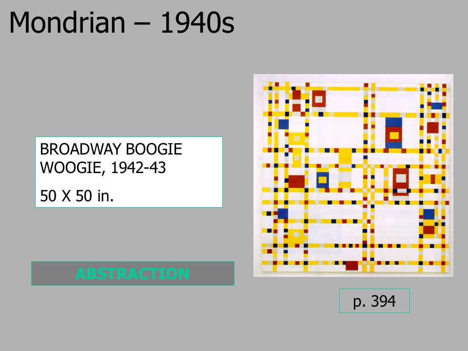 Mondrian – 1940s p. 394 BROADWAY BOOGIE WOOGIE, 1942-43 50 X 50 in. ABSTRACTION