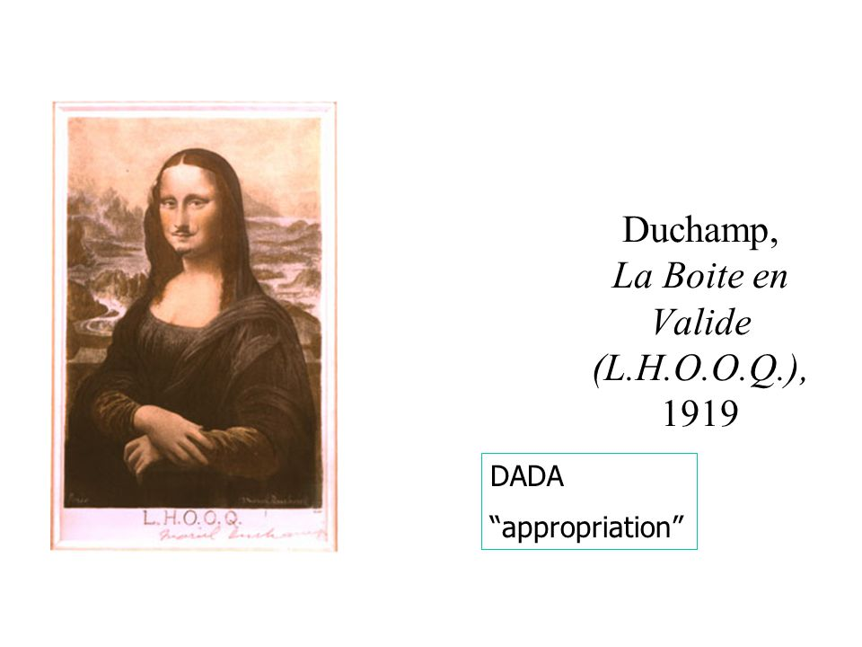 Duchamp, La Boite en Valide (L.H.O.O.Q.), 1919 DADA appropriation