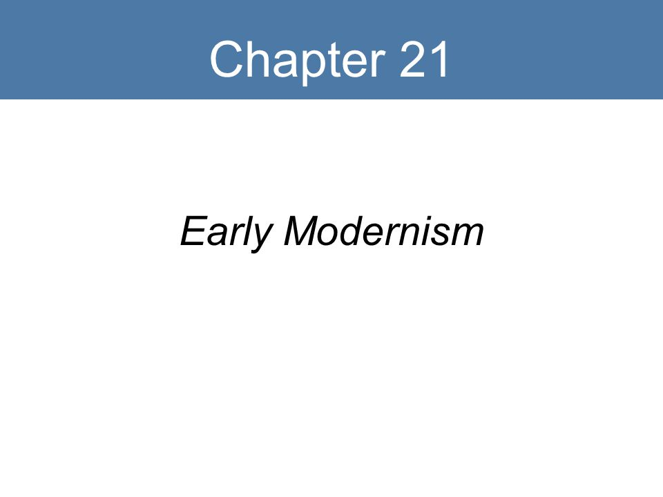 Chapter 21 Early Modernism