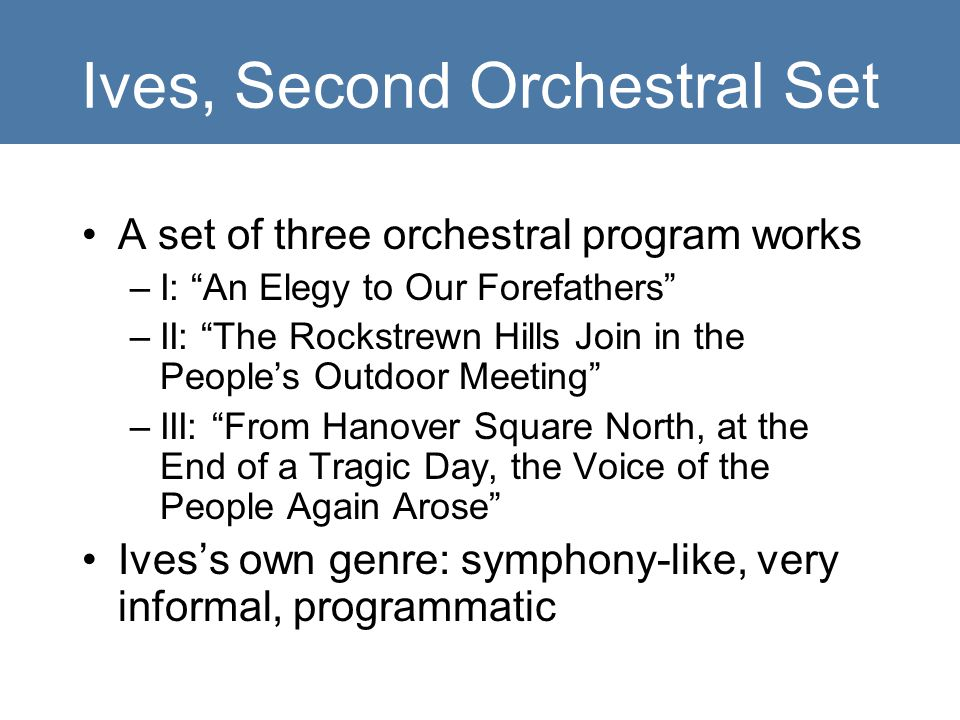 "Ives, Second Orchestral Set A set of three orchestral program works –I: ""An Elegy to Our Forefathers"" –II: ""The Rockstrewn Hills Join in the People's"