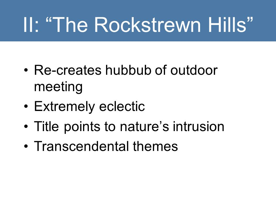 "II: ""The Rockstrewn Hills"" Re-creates hubbub of outdoor meeting Extremely eclectic Title points to nature's intrusion Transcendental themes"