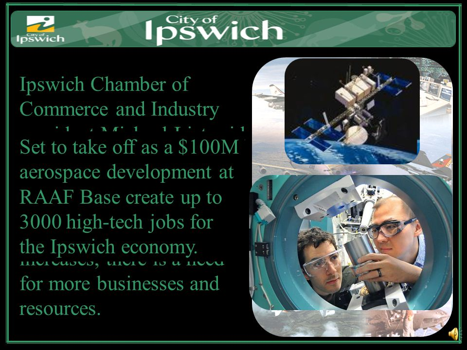 Ipswich Chamber of Commerce and Industry president Michael List said the proposed hub would help local businesses grow dramatically.
