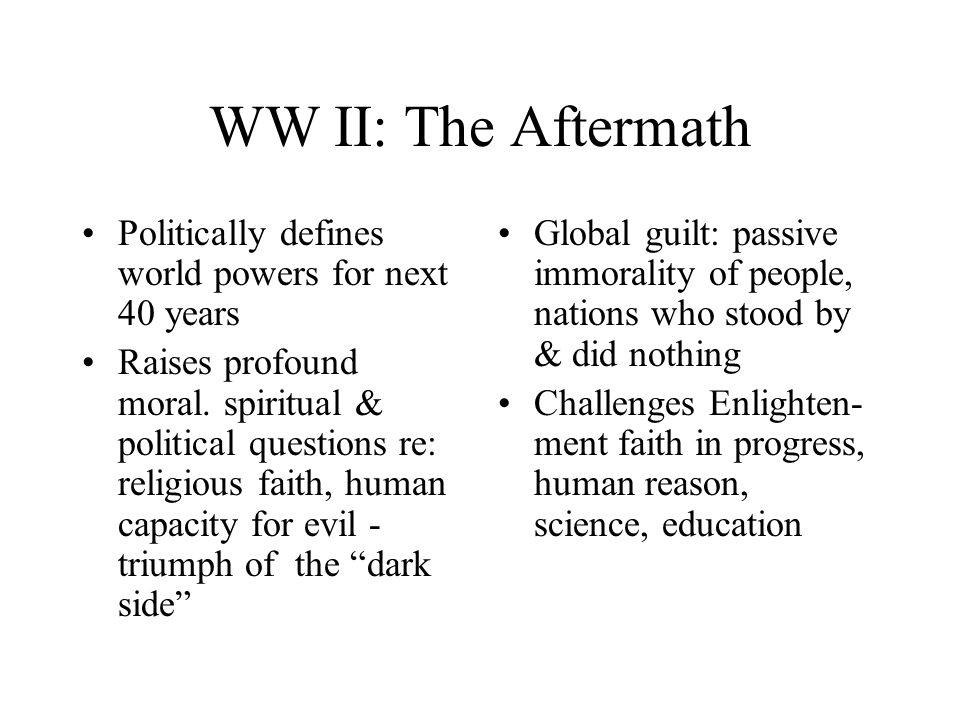WW II: The Aftermath Politically defines world powers for next 40 years Raises profound moral.