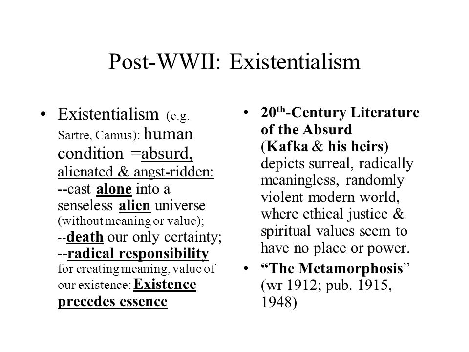 Post-WWII: Existentialism Existentialism (e.g.