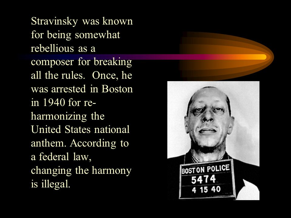 Stravinsky was known for being somewhat rebellious as a composer for breaking all the rules.