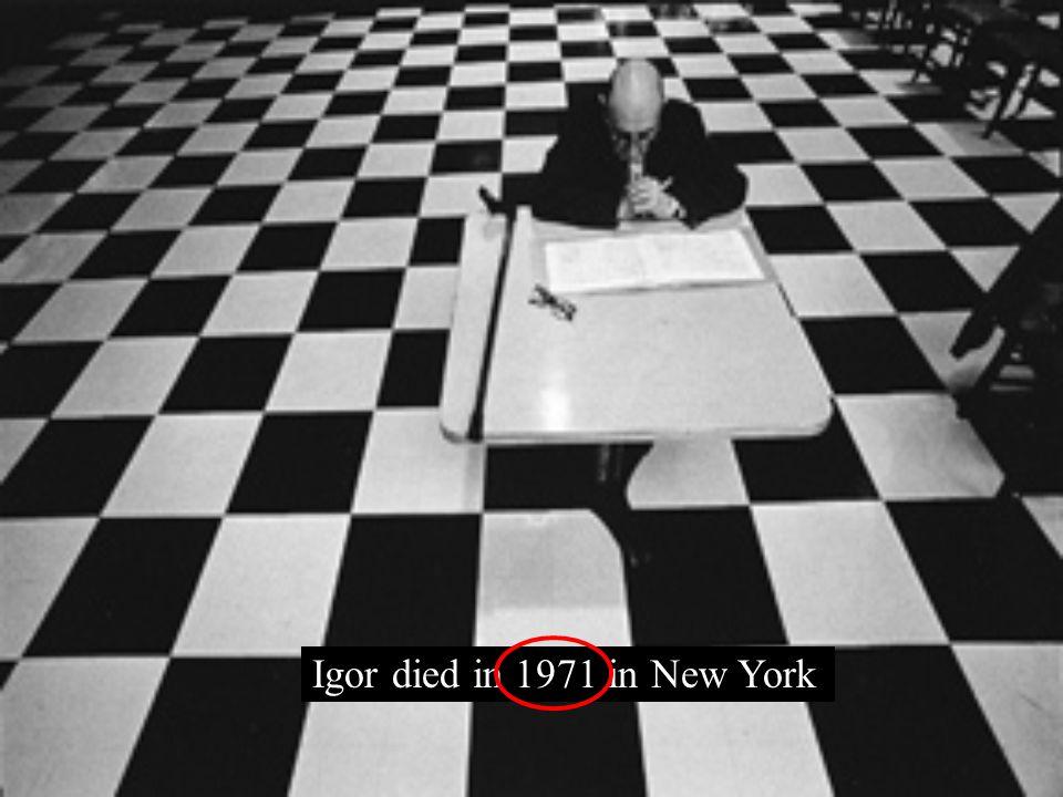 Igor died in 1971 in New York