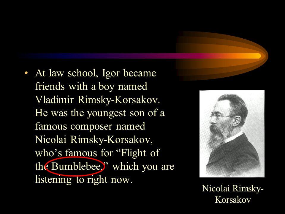 At law school, Igor became friends with a boy named Vladimir Rimsky-Korsakov.
