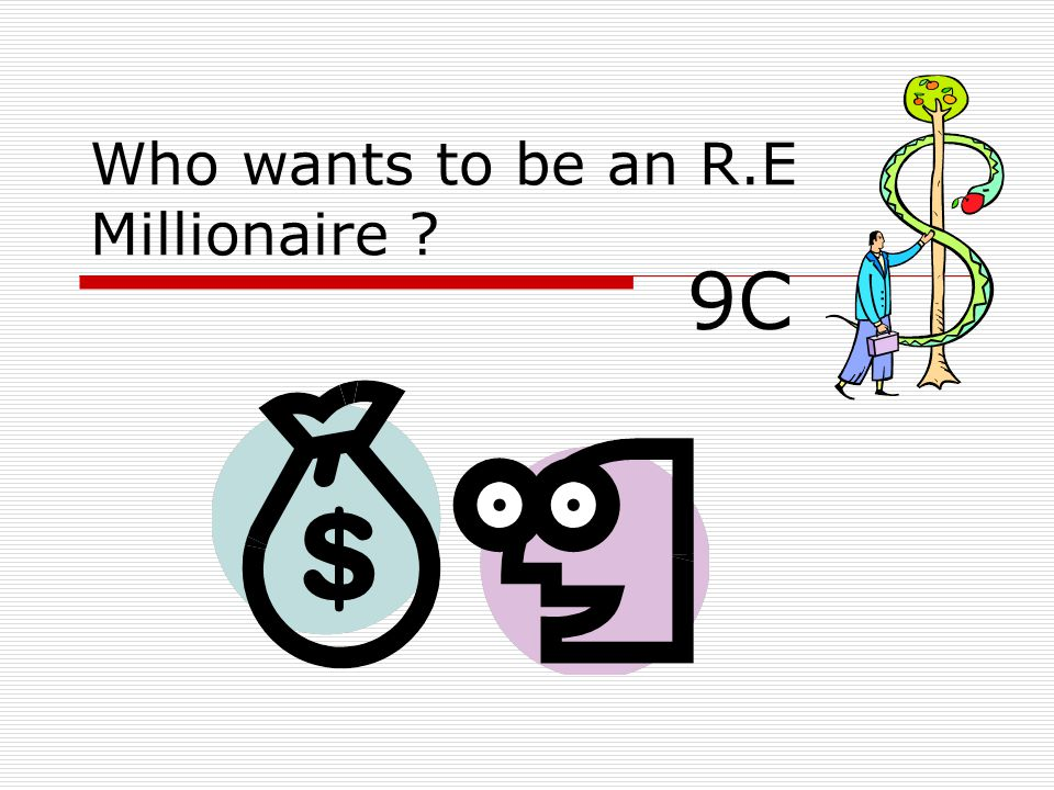 Who wants to be an R.E Millionaire 9C