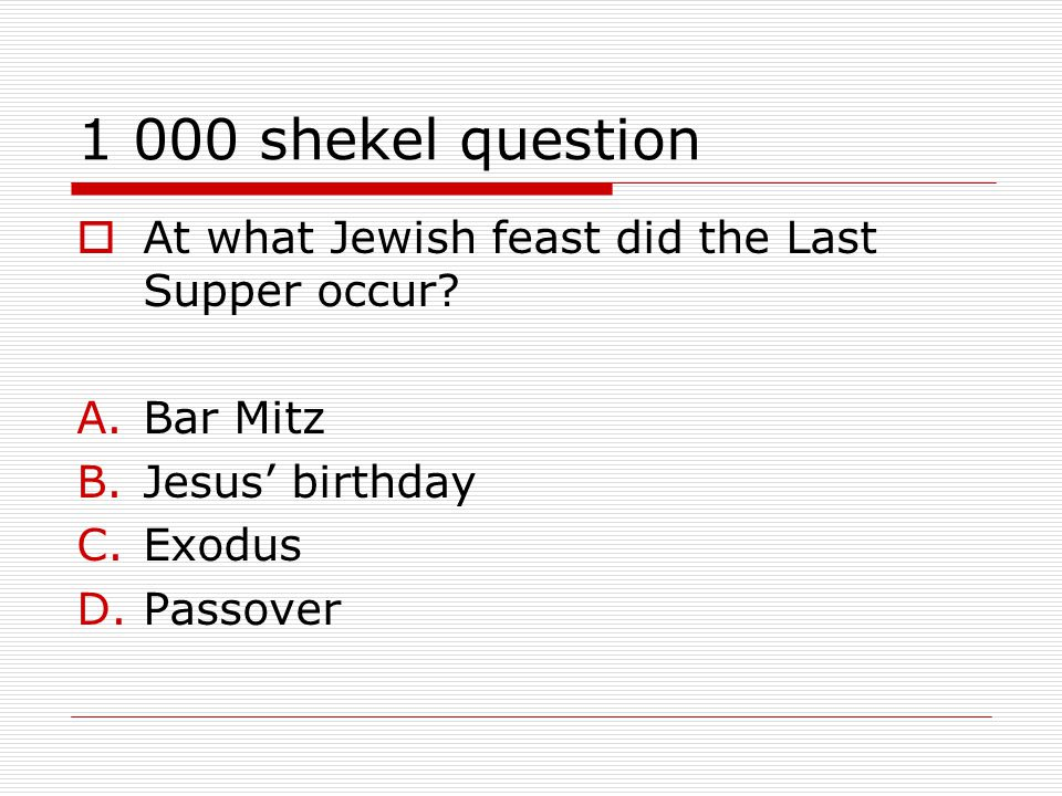 1 000 shekel question  At what Jewish feast did the Last Supper occur.