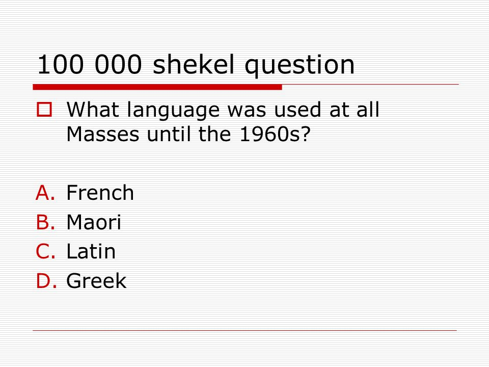 100 000 shekel question  What language was used at all Masses until the 1960s.