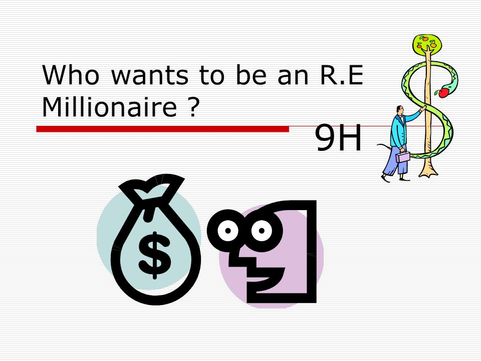 Who wants to be an R.E Millionaire ? 9H