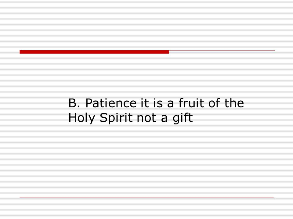 B. Patience it is a fruit of the Holy Spirit not a gift