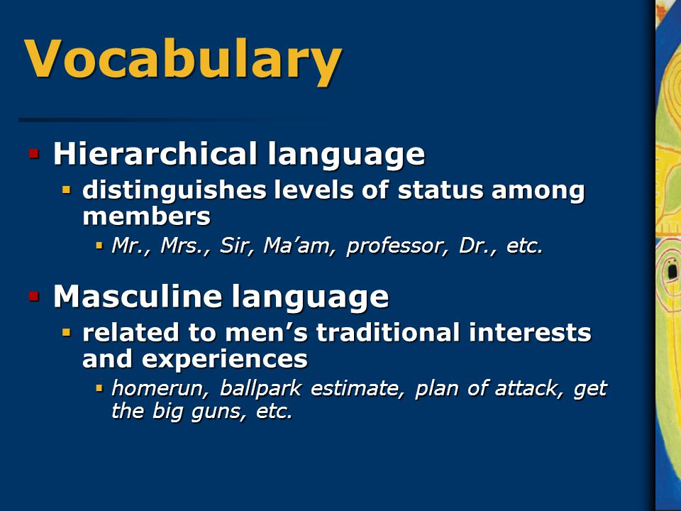 Vocabulary  Hierarchical language  distinguishes levels of status among members  Mr., Mrs., Sir, Ma'am, professor, Dr., etc.