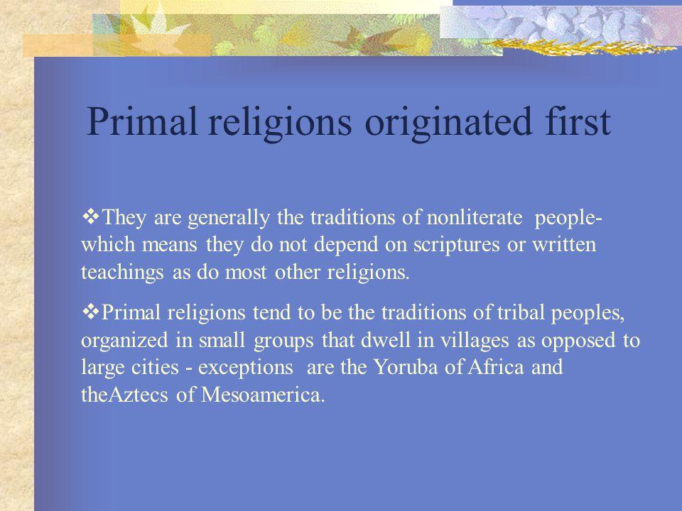 Four examples of Primal religions  the Aborigines of Australia  the Yoruba of Africa  the Plain Indians of North America  the Aztecs