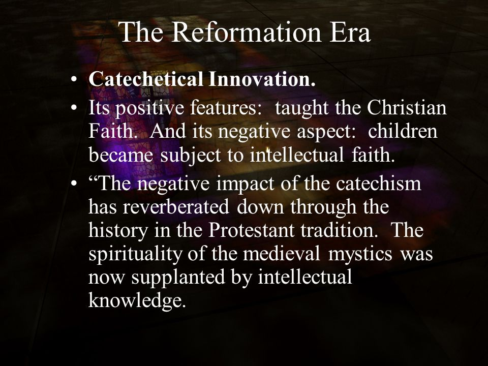 The Reformation Era Catechetical Innovation. Its positive features: taught the Christian Faith. And its negative aspect: children became subject to in