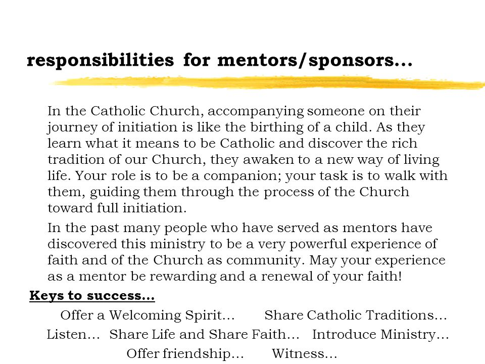 responsibilities for mentors/sponsors... In the Catholic Church, accompanying someone on their journey of initiation is like the birthing of a child.