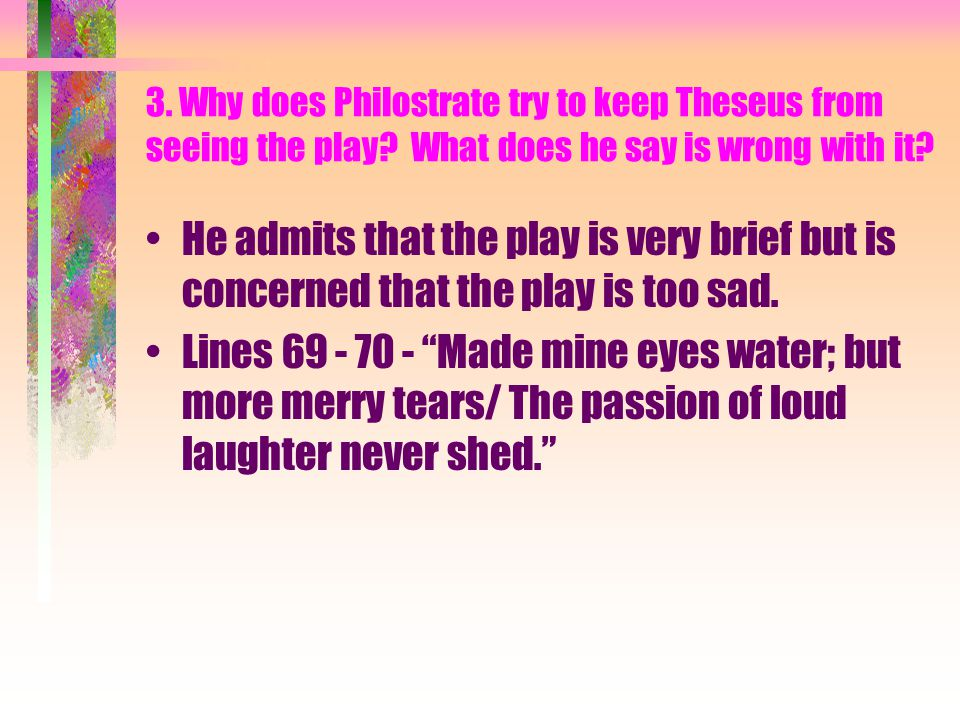3. Why does Philostrate try to keep Theseus from seeing the play.
