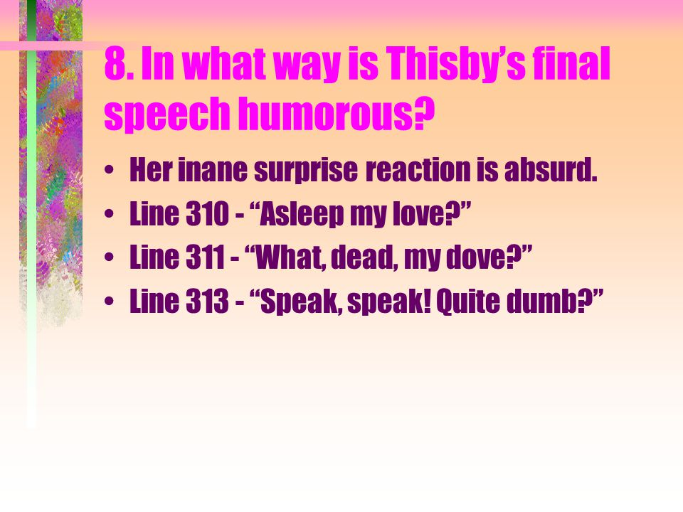 8. In what way is Thisby's final speech humorous.
