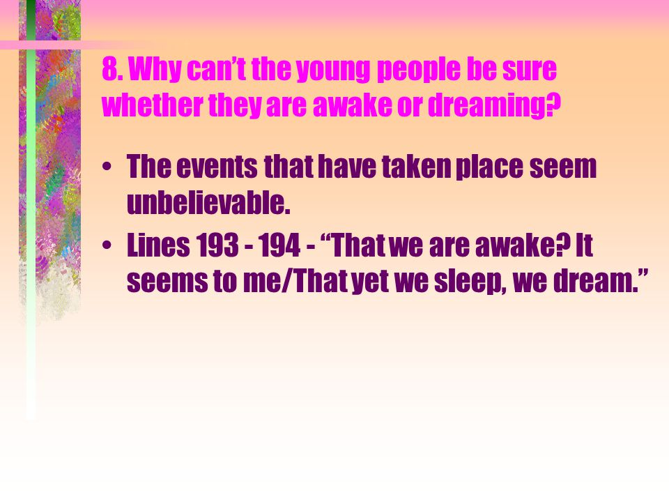 8. Why can't the young people be sure whether they are awake or dreaming.