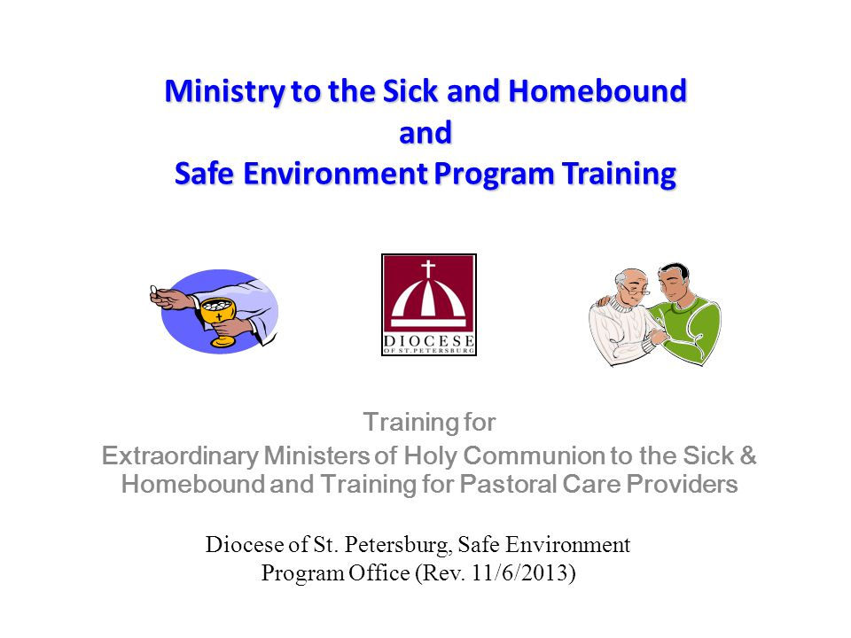 Ministry to the Sick and Homebound and Safe Environment Program Training Training for Extraordinary Ministers of Holy Communion to the Sick & Homeboun