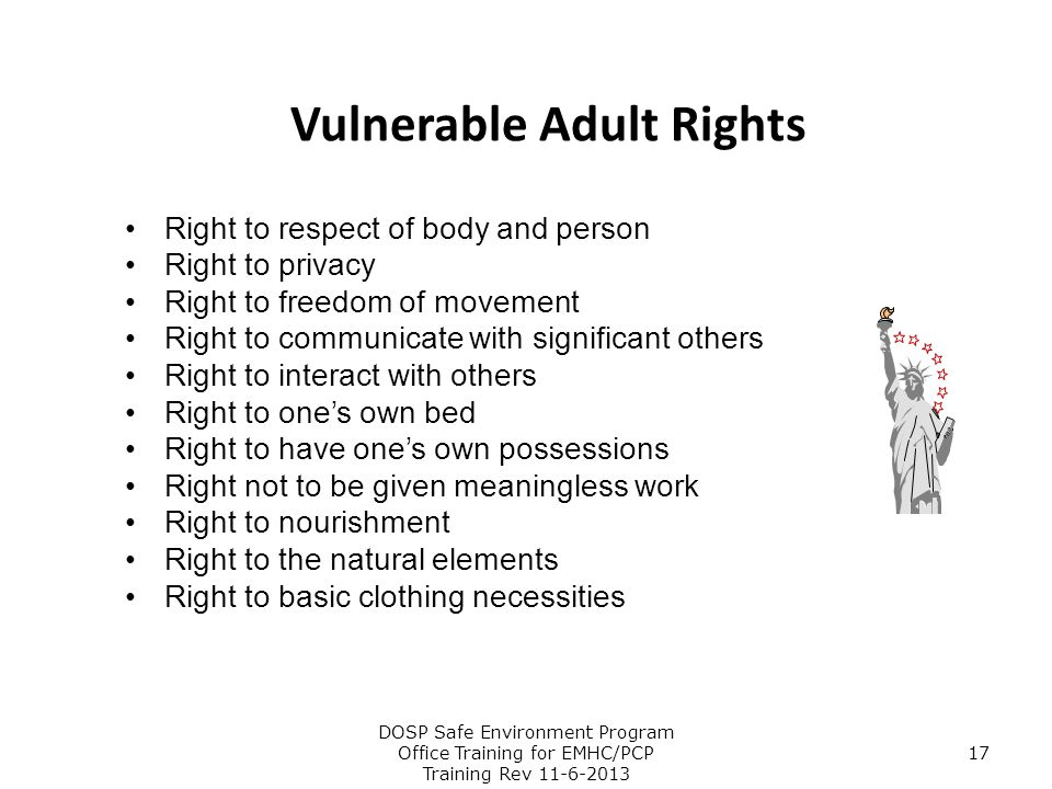 Vulnerable Adult Rights Right to respect of body and person Right to privacy Right to freedom of movement Right to communicate with significant others