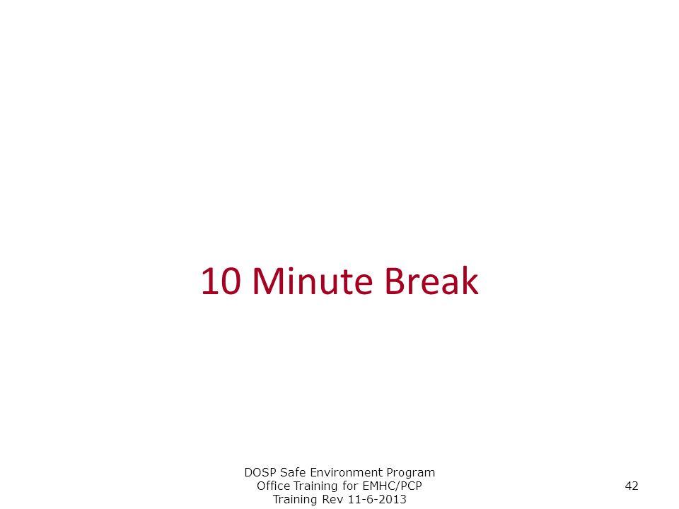 10 Minute Break DOSP Safe Environment Program Office Training for EMHC/PCP Training Rev 11-6-2013 42