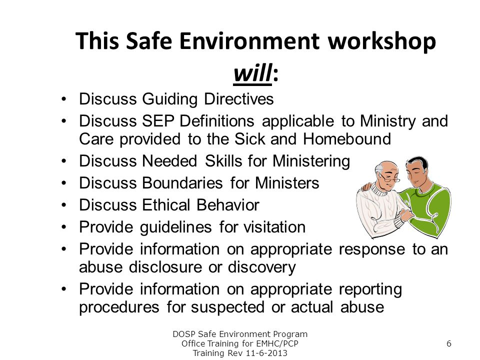 Visitation Skills Preparation –EMHCs – Be familiar with and use the proper Rites –PCPs – Remember and use your training Listening –Being present to the individual Observing –Taking note of the environment Assessing –Understanding grooming techniques and warning signs Responding –Report/Notify ministry leader, abuse hotline counselors, or law enforcement DOSP Safe Environment Program Office Training for EMHC/PCP Training Rev 11-6-2013 47