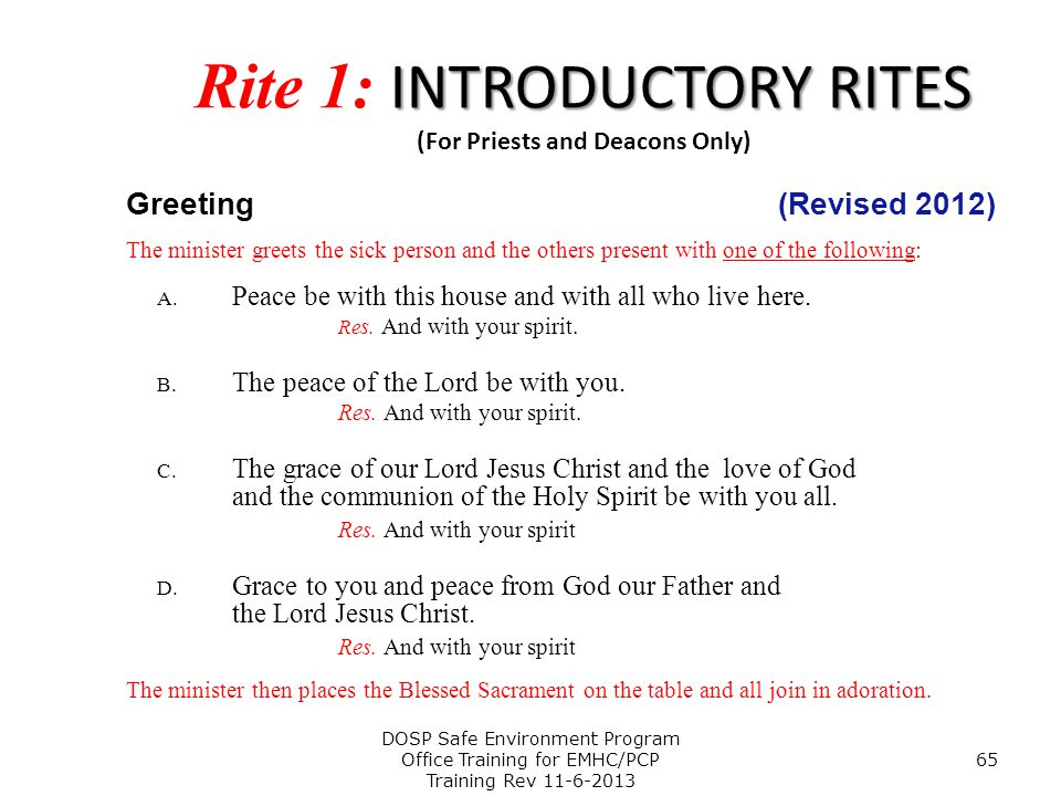 INTRODUCTORY RITES Rite 1: INTRODUCTORY RITES (For Priests and Deacons Only) Greeting (Revised 2012) The minister greets the sick person and the other