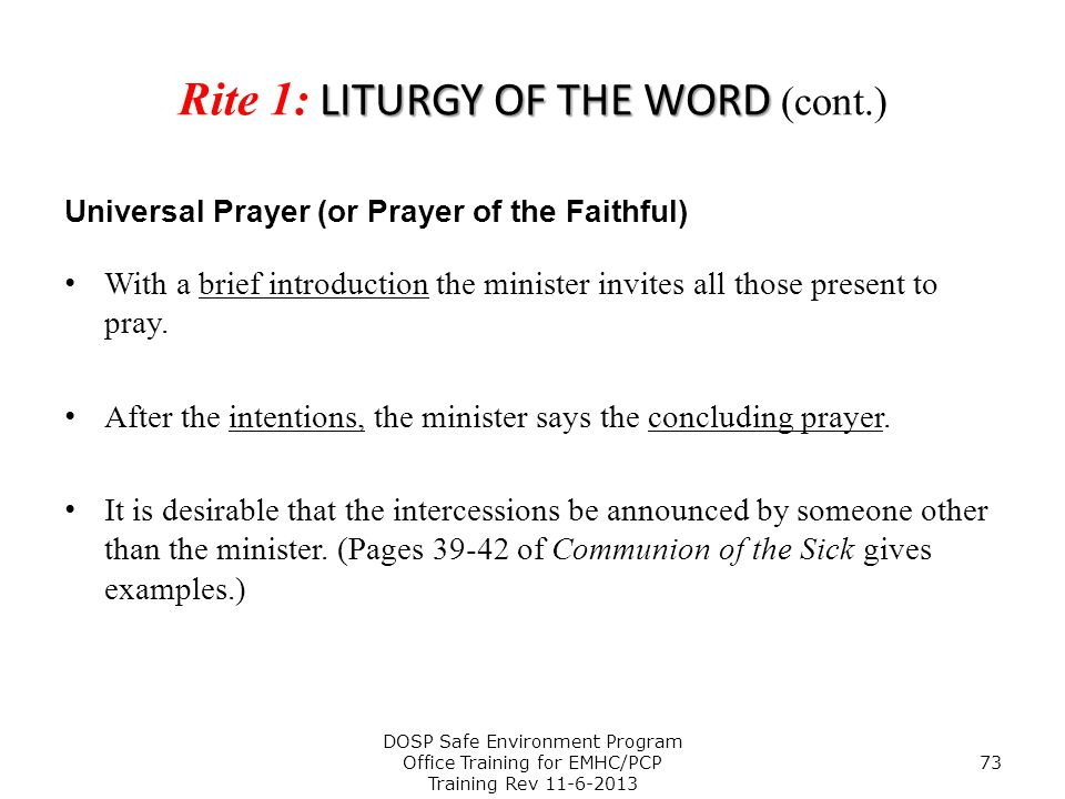 LITURGY OF THE WORD Rite 1: LITURGY OF THE WORD (cont.) Universal Prayer (or Prayer of the Faithful) With a brief introduction the minister invites al