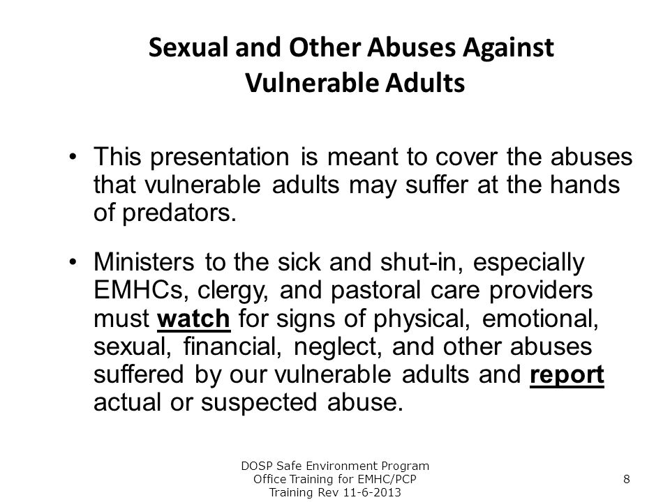Sexual and Other Abuses Against Vulnerable Adults This presentation is meant to cover the abuses that vulnerable adults may suffer at the hands of pre