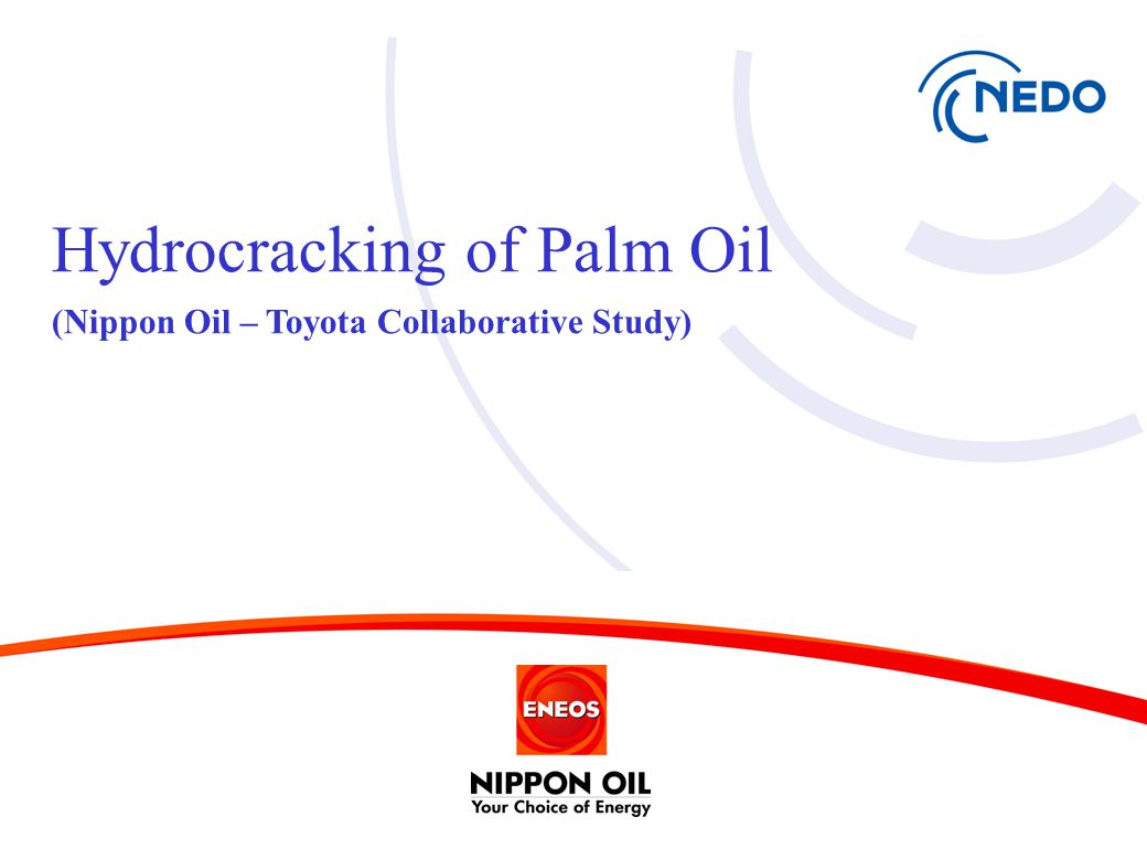 Hydrocracking of Palm Oil (Nippon Oil – Toyota Collaborative Study)