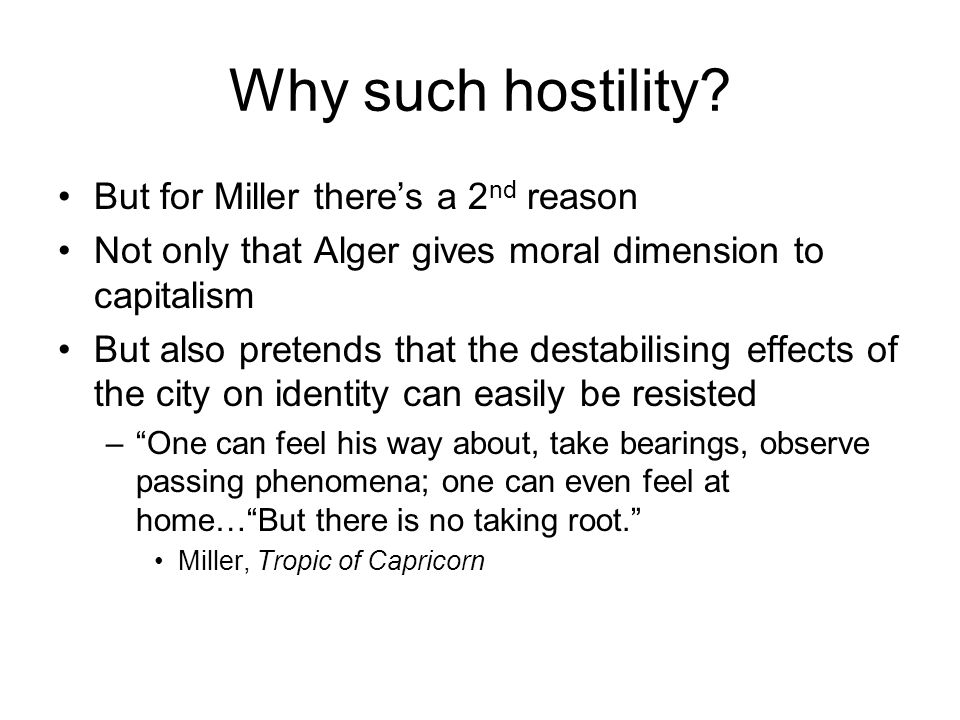 Why such hostility? But for Miller there's a 2 nd reason Not only that Alger gives moral dimension to capitalism But also pretends that the destabilis