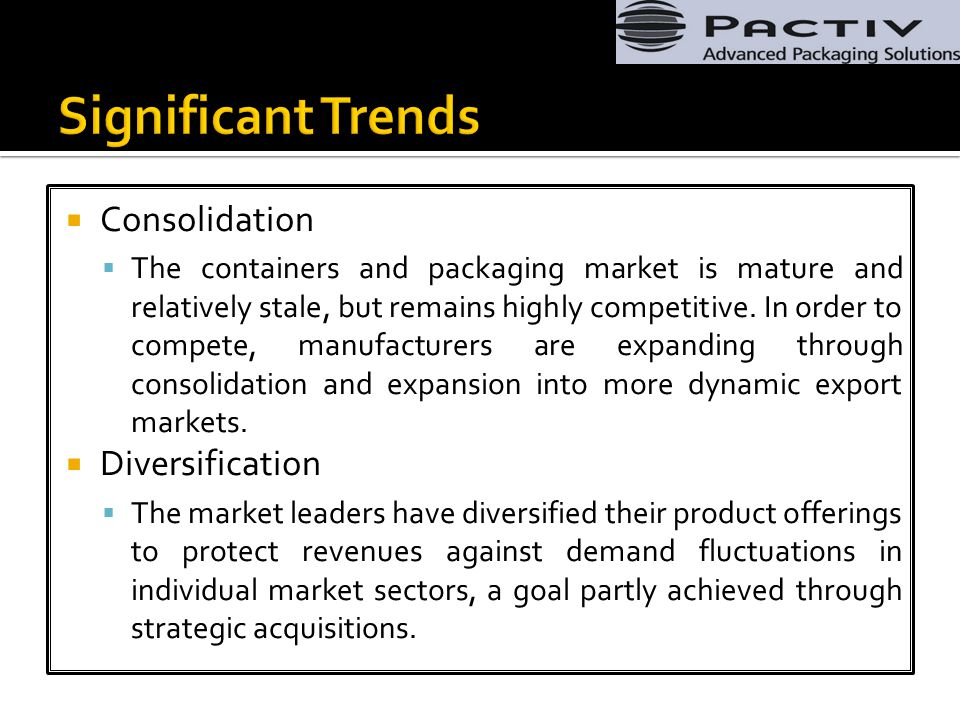  Consolidation  The containers and packaging market is mature and relatively stale, but remains highly competitive.