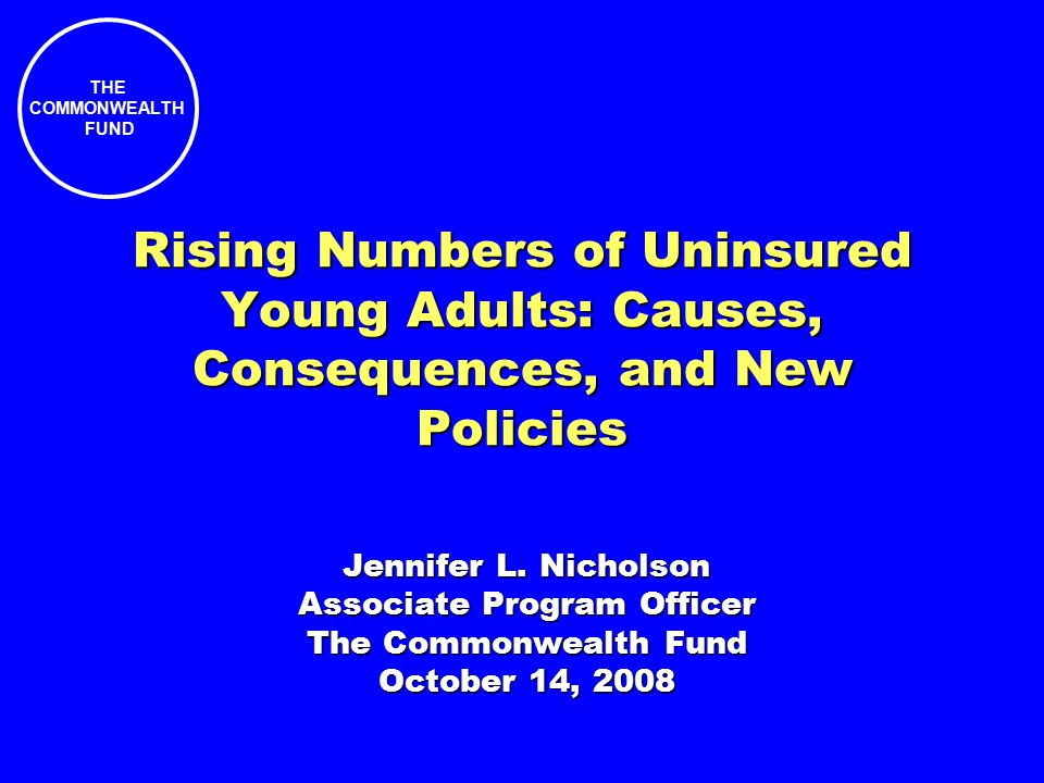 THE COMMONWEALTH FUND Rising Numbers of Uninsured Young Adults: Causes, Consequences, and New Policies Jennifer L.