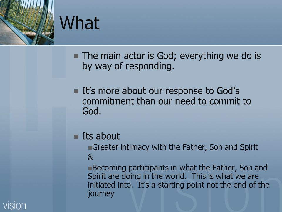 What The main actor is God; everything we do is by way of responding.