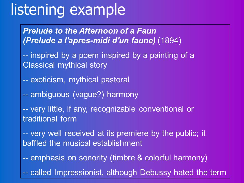 listening example Prelude to the Afternoon of a Faun (Prelude a l'apres-midi d'un faune) (1894) -- inspired by a poem inspired by a painting of a Clas