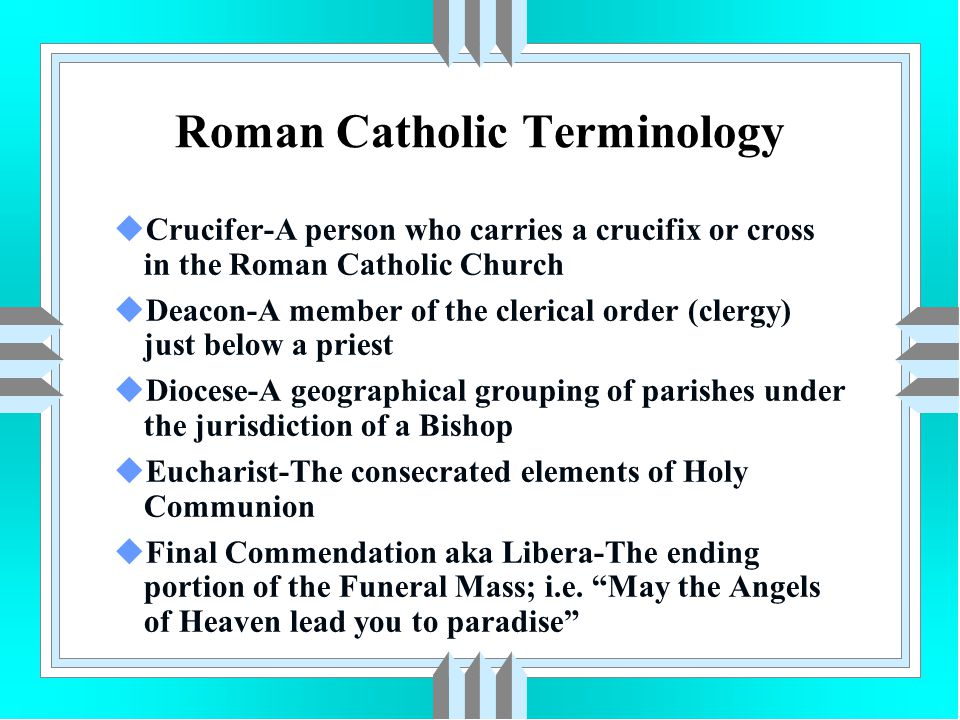 Roman Catholic Terminology uFuneral Mass aka Mass of Christian Burial-The name of the Funeral Service in the Roman Catholic Church uFuneral Mass for a Child-The term for a Catholic Child's Funeral uGenuflect-The act of bending the knee as an indication of reverence or as an act of humility uHoly Water-Water blessed by a priest for use in anointing the baptismal ceremonies uIHS-The first 3 letters in the Greek word for Jesus uINRI-An abbreviation for the Latin term meaning Jesus of Nazareth, King of the Jews