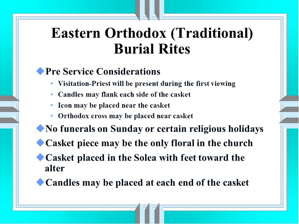 Eastern Orthodox (Traditional) Burial Rites uPre Service Considerations Visitation-Priest will be present during the first viewing Candles may flank e