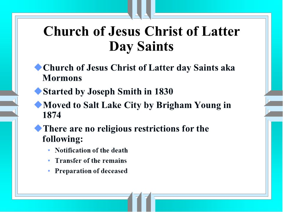 Church of Jesus Christ of Latter Day Saints uChurch of Jesus Christ of Latter day Saints aka Mormons uStarted by Joseph Smith in 1830 uMoved to Salt L