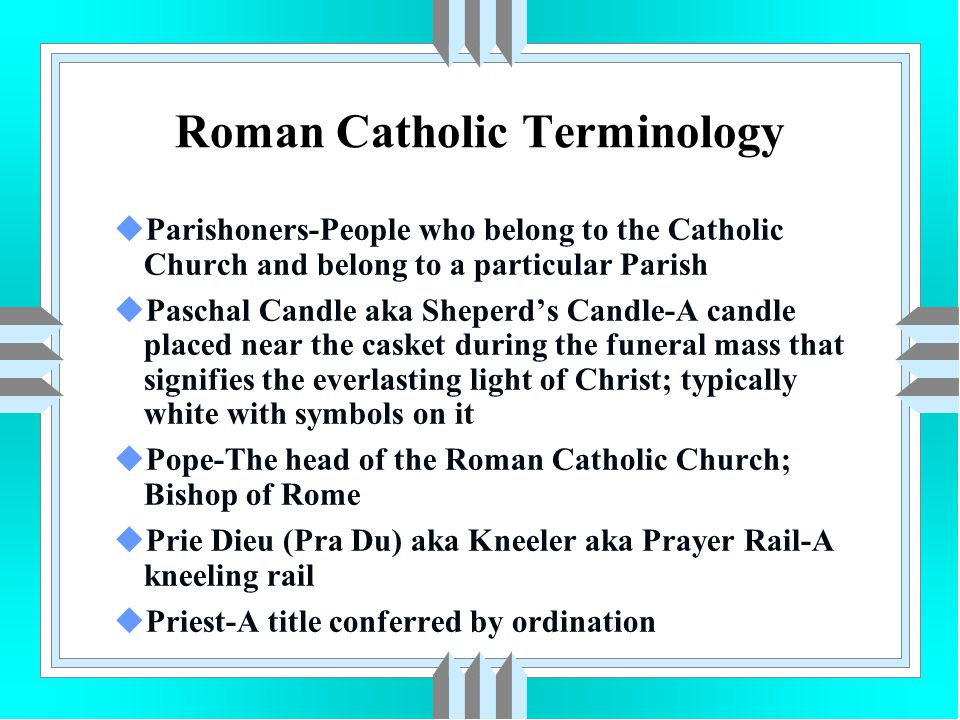 Liturgical Funeral Rites uFuneral Service Casket is usually closed and covered with a pall Casket is moved feet first Priest meets the casket as it enter the church The Casket is placed parallel to the alter Candelabrum may be used –A candle holder designed to hold multiple candles