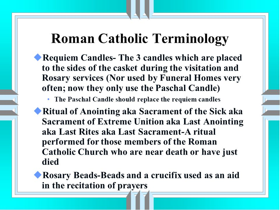 Catholic Funeral Mass uProcessional into the Church Crucifix –Other Acolytes Priest aka Celebrant –May include more than 1 Priest Funeral Director Casket and Casketbearers Funeral Director Family Friends uFuneral Directors push and pull