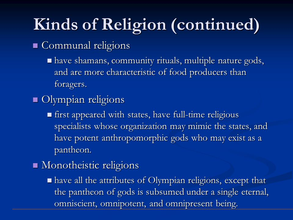 Kinds of Religion (continued) Communal religions Communal religions have shamans, community rituals, multiple nature gods, and are more characteristic
