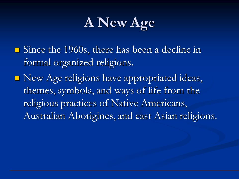A New Age Since the 1960s, there has been a decline in formal organized religions. Since the 1960s, there has been a decline in formal organized relig