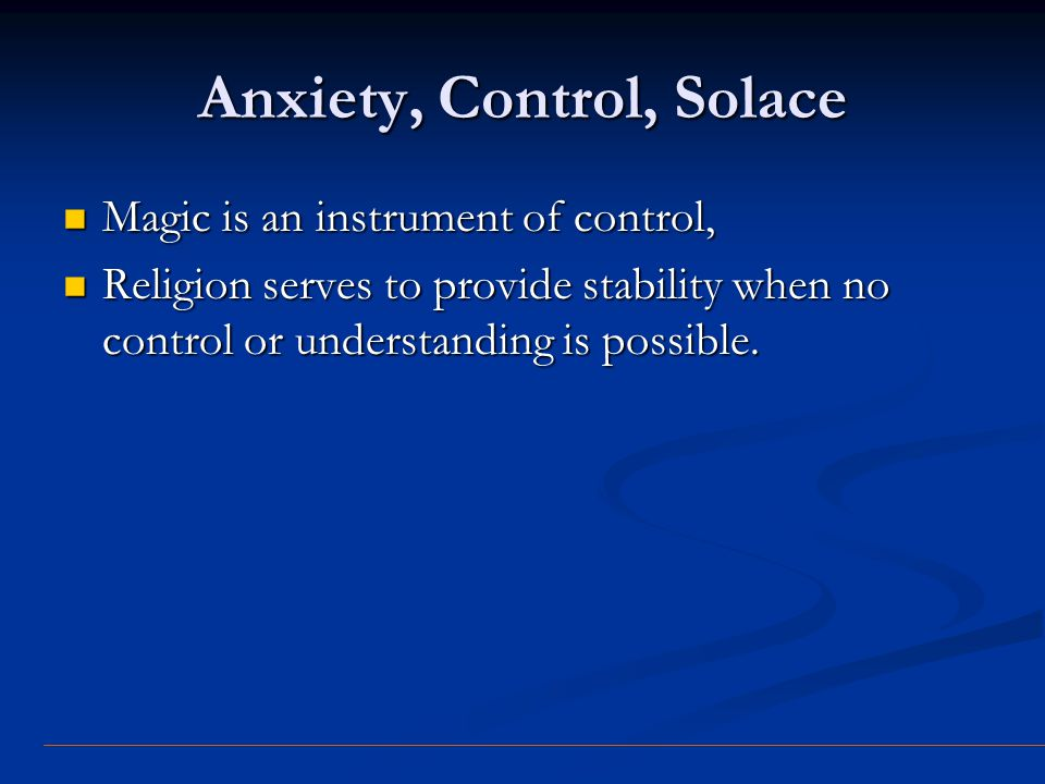Anxiety, Control, Solace Magic is an instrument of control, Magic is an instrument of control, Religion serves to provide stability when no control or